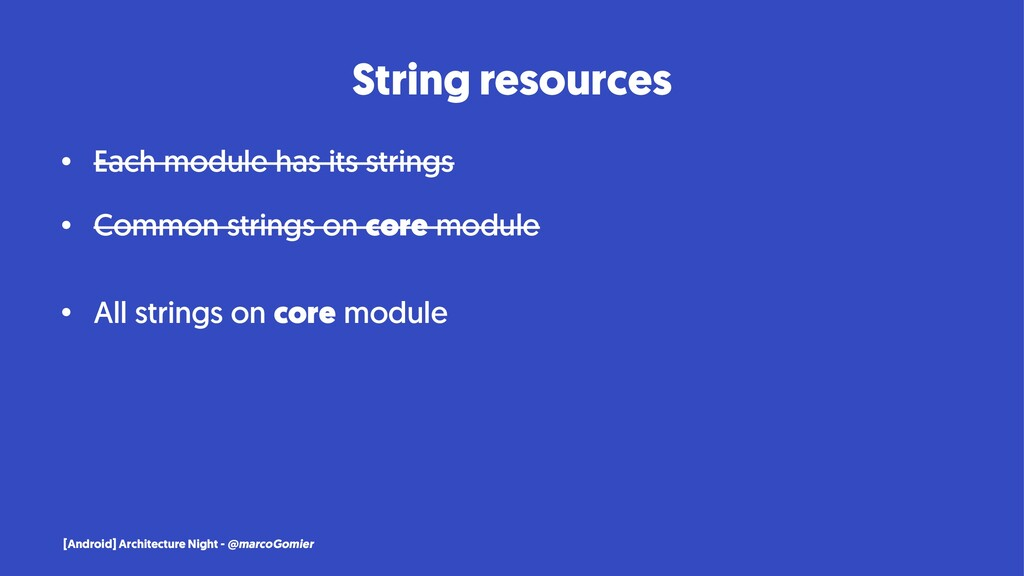 String resources • Each module has its strings ...
