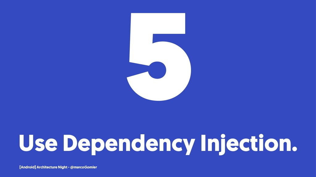 5 Use Dependency Injection. [Android] Architect...