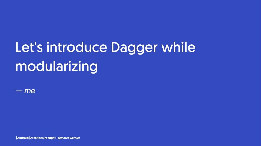 Let's introduce Dagger while modularizing — me ...
