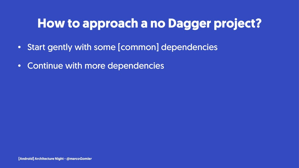 How to approach a no Dagger project? • Start ge...
