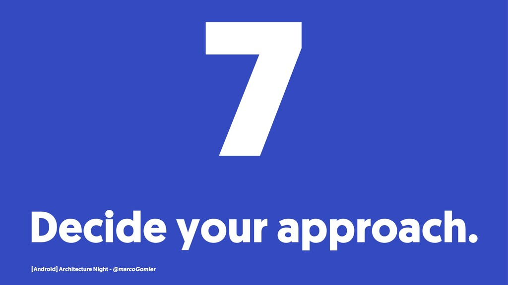 7 Decide your approach. [Android] Architecture ...
