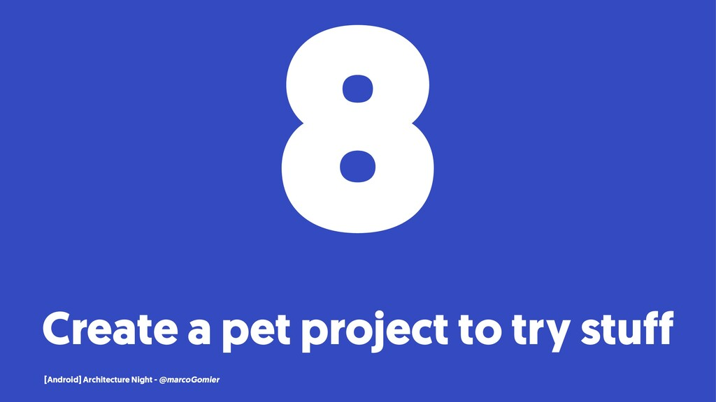 8 Create a pet project to try stuff [Android] A...