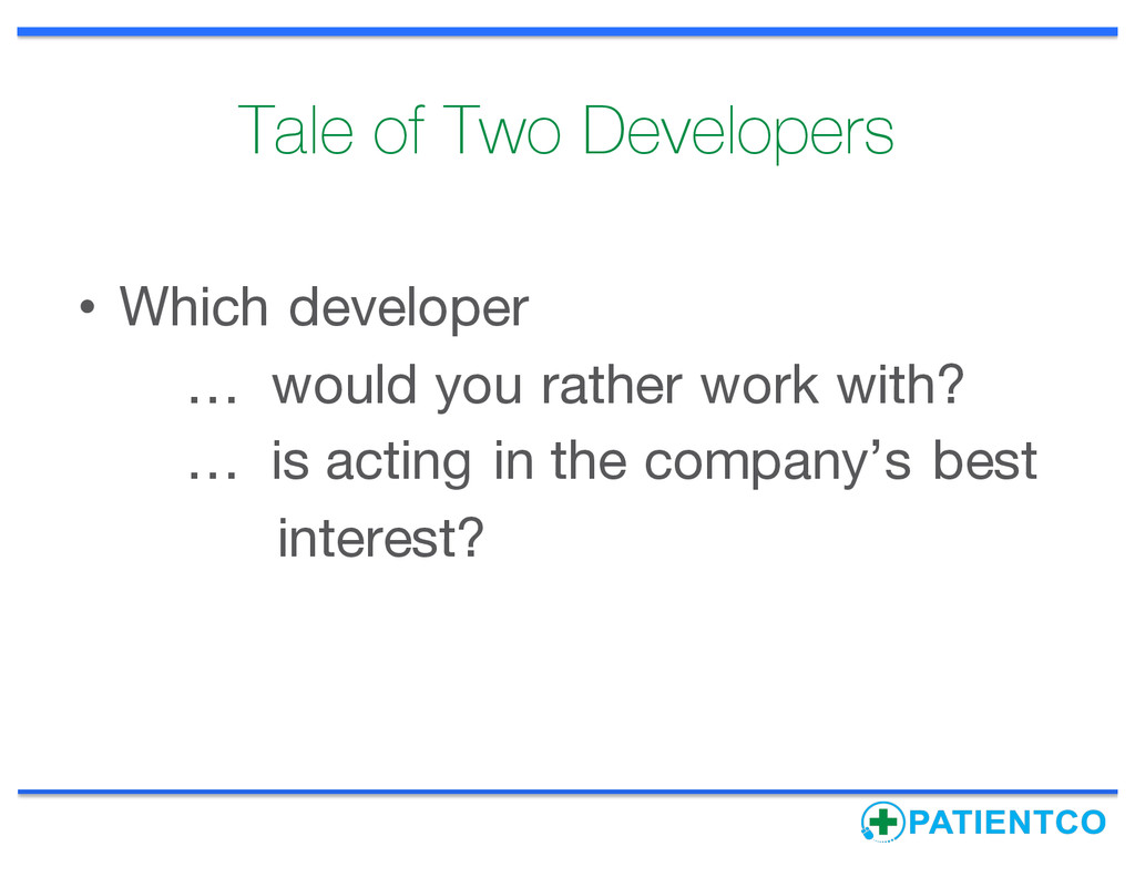 Tale of Two Developers • Which developer … woul...