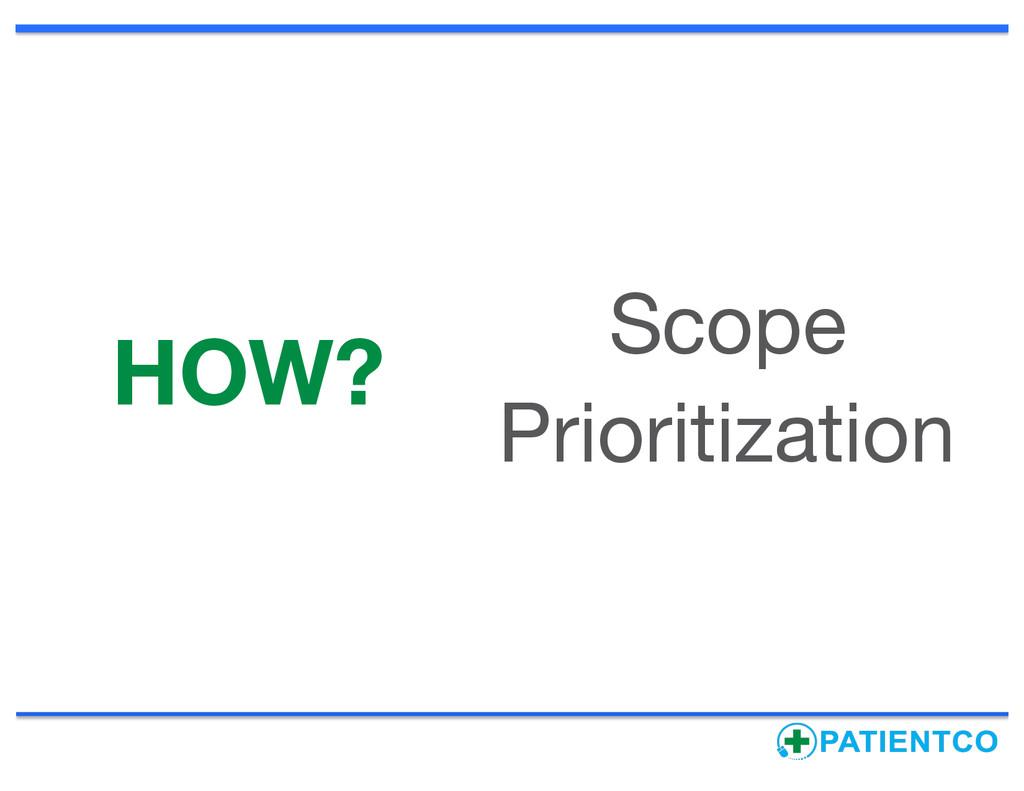 HOW? Scope Prioritization