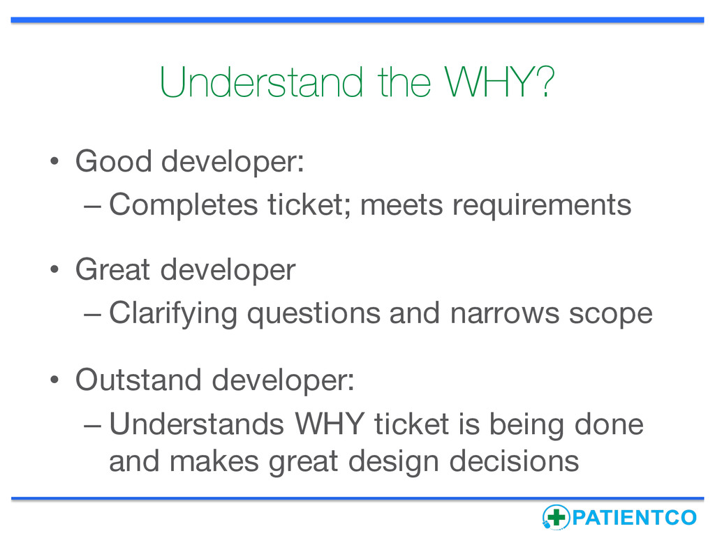 Understand the WHY? • Good developer: – Complet...