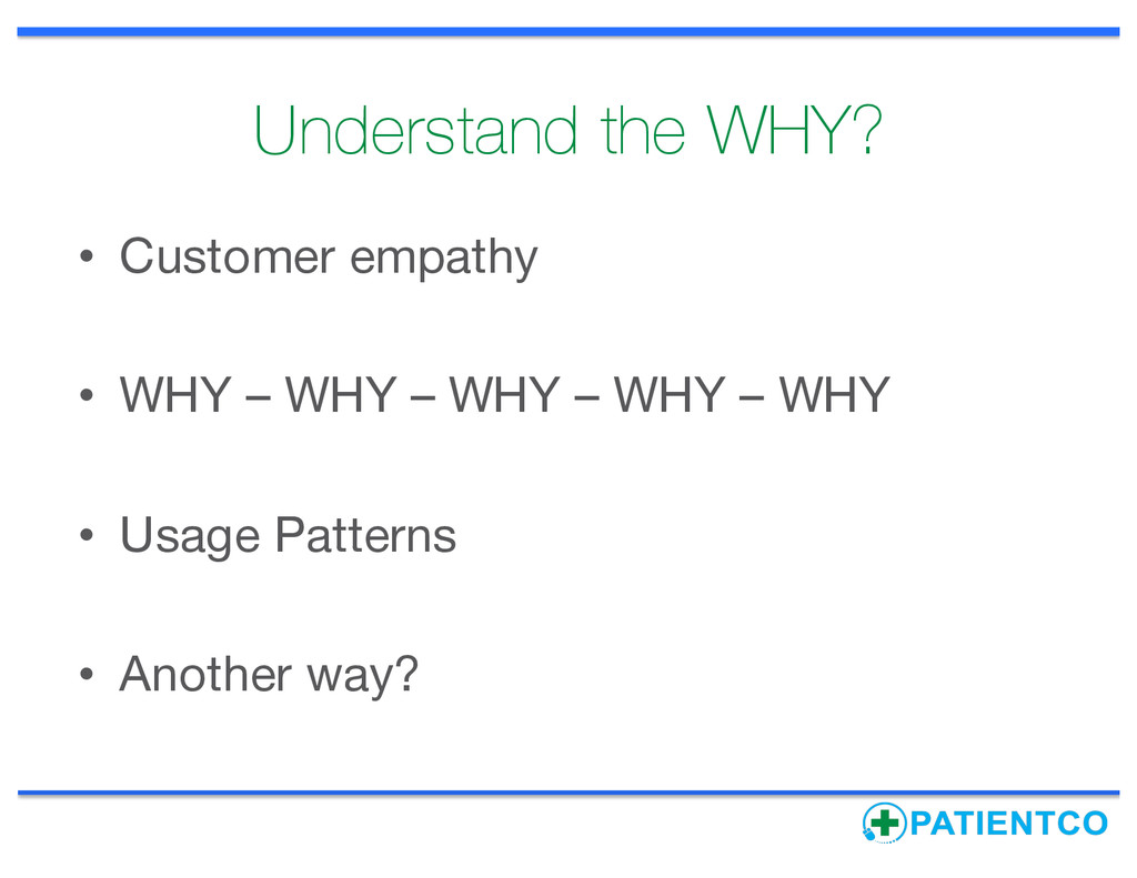 Understand the WHY? • Customer empathy • WHY – ...