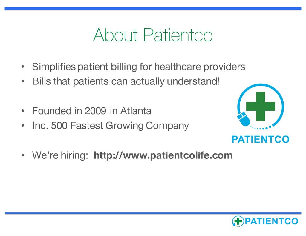 About Patientco • Simplifies patient billing fo...