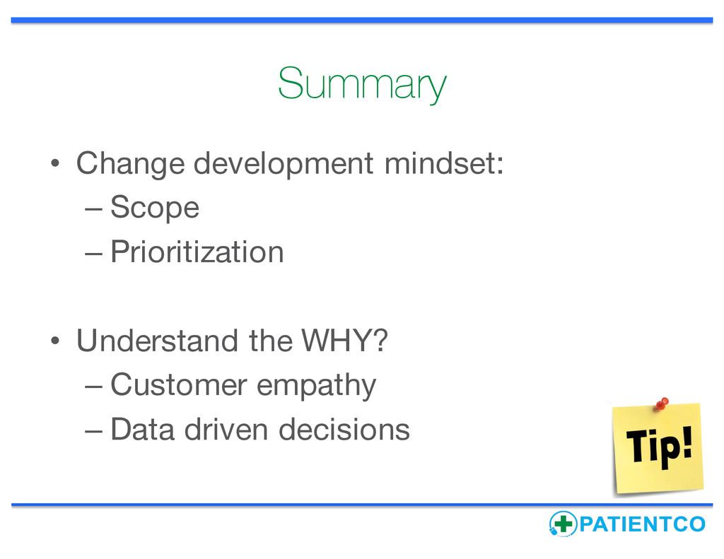 Summary • Change development mindset: – Scope –...