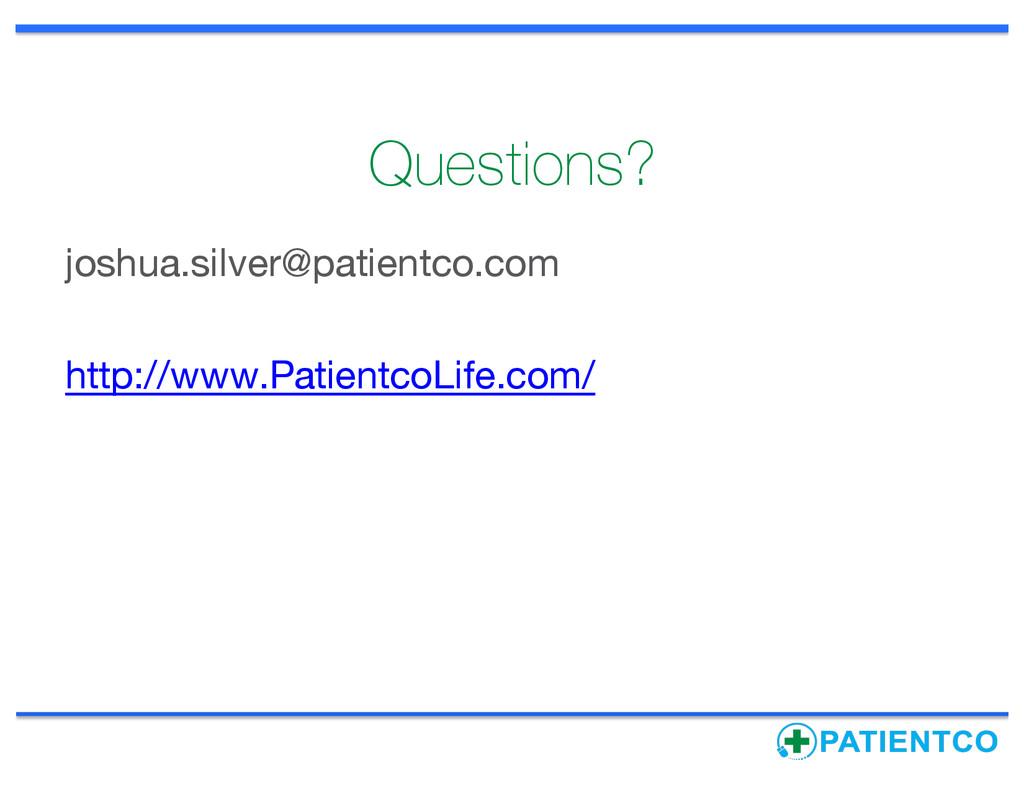 Questions? joshua.silver@patientco.com http://w...