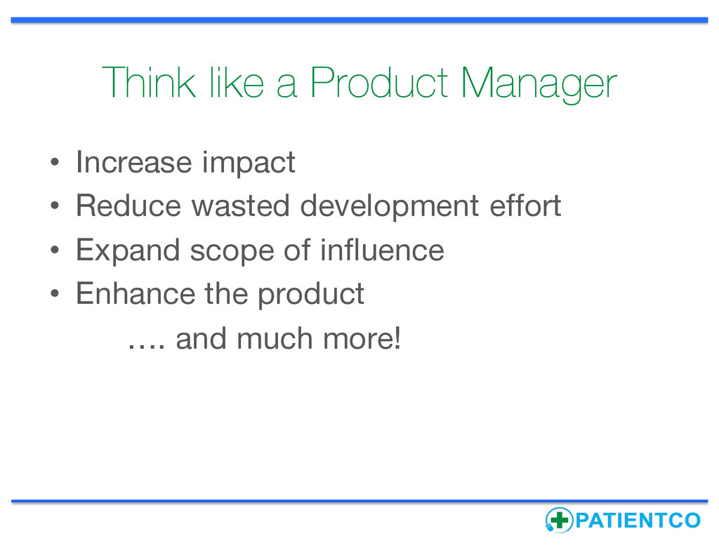 Think like a Product Manager • Increase impact ...