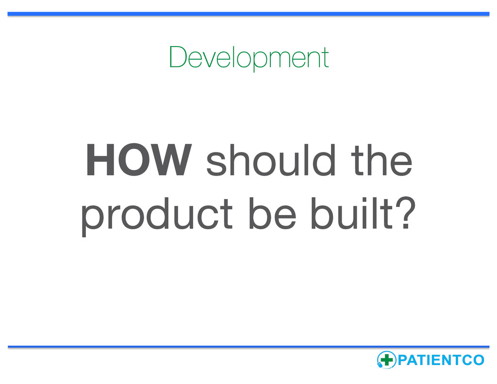 Development HOW should the product be built?
