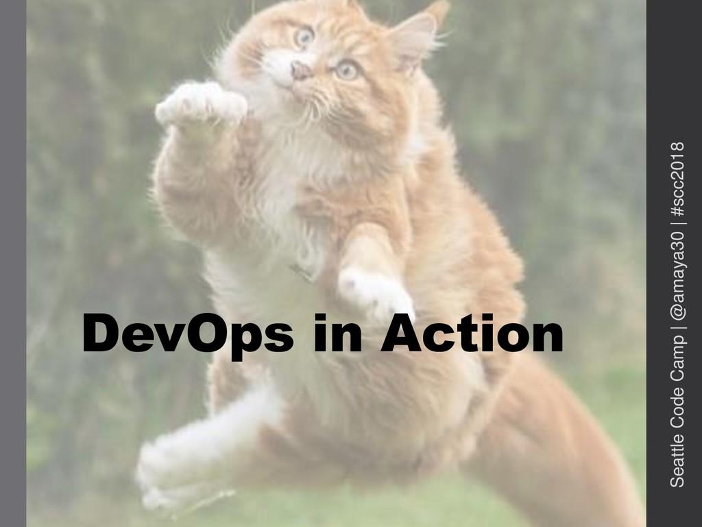 DevOps in Action Seattle Code Camp   @amaya30  ...