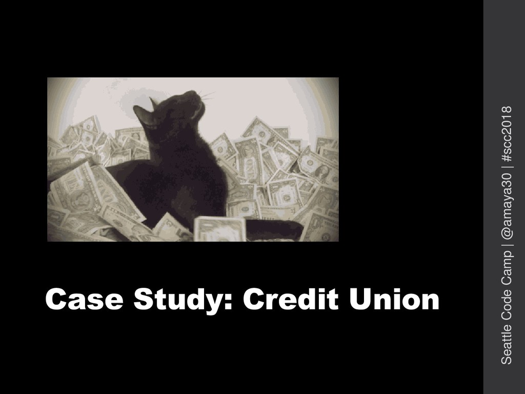 Case Study: Credit Union Seattle Code Camp   @a...