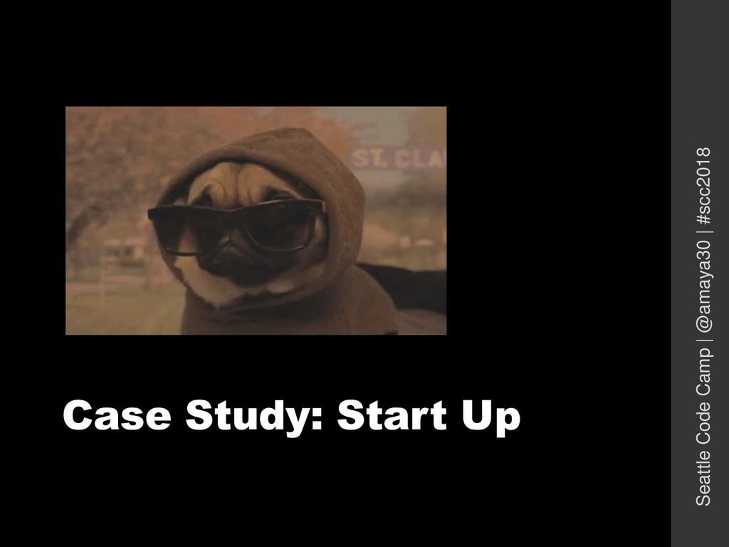 Case Study: Start Up Seattle Code Camp   @amaya...