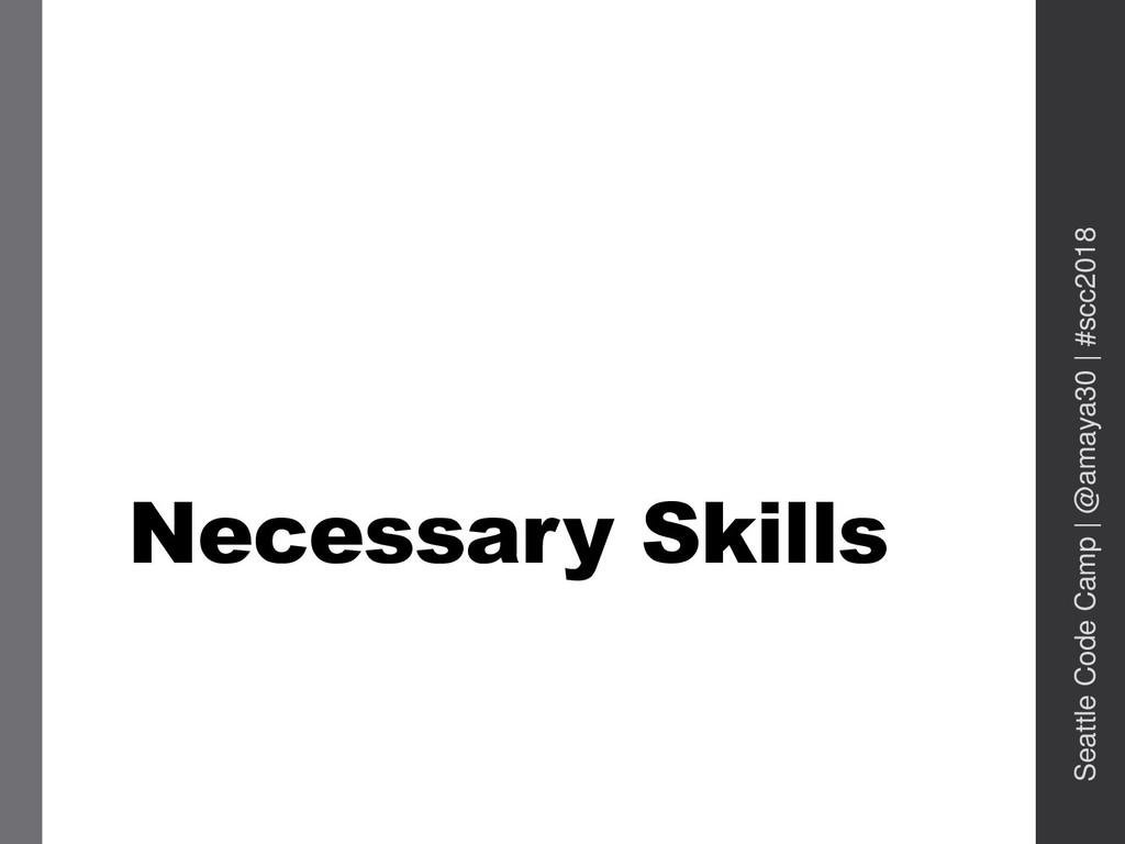 Necessary Skills Seattle Code Camp   @amaya30  ...