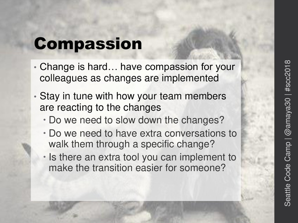 Compassion • Change is hard… have compassion fo...
