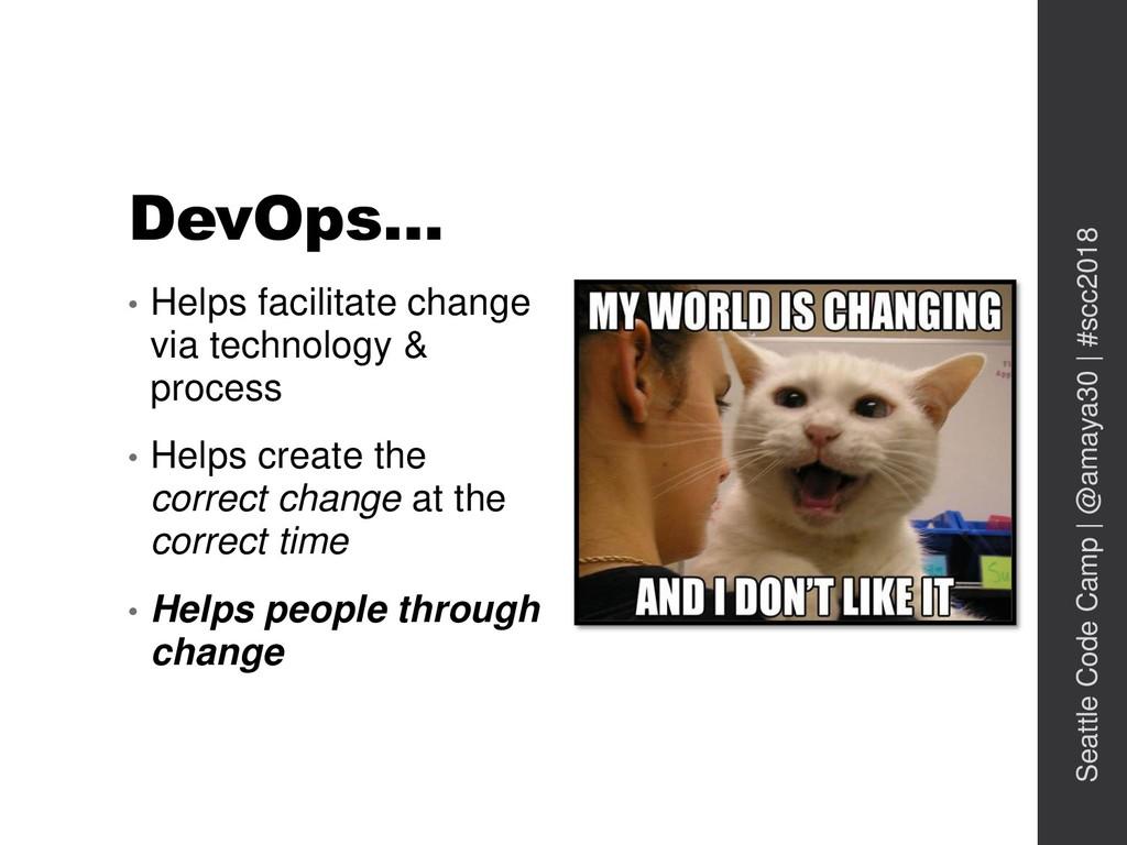 DevOps… • Helps facilitate change via technolog...