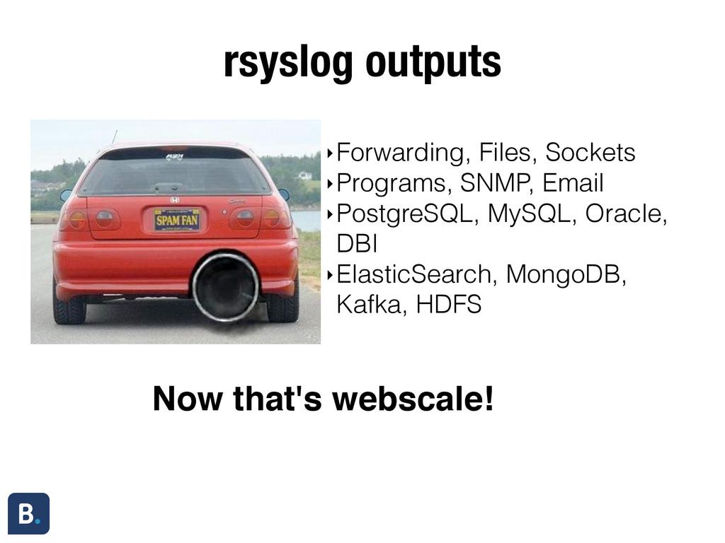 rsyslog outputs ‣Forwarding, Files, Sockets ‣Pr...