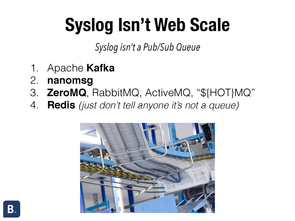 Syslog Isn't Web Scale 1. Apache Kafka 2. nanom...