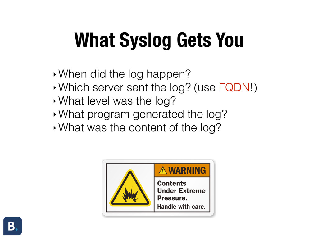 What Syslog Gets You ‣ When did the log happen?...