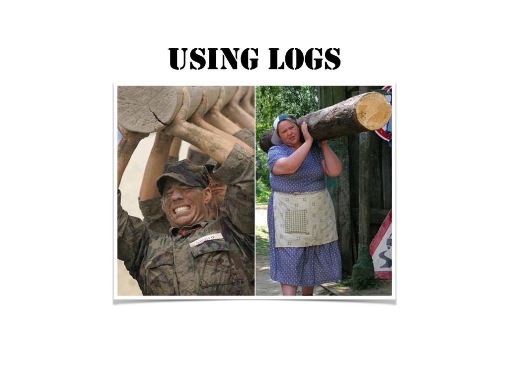 USING LOGS