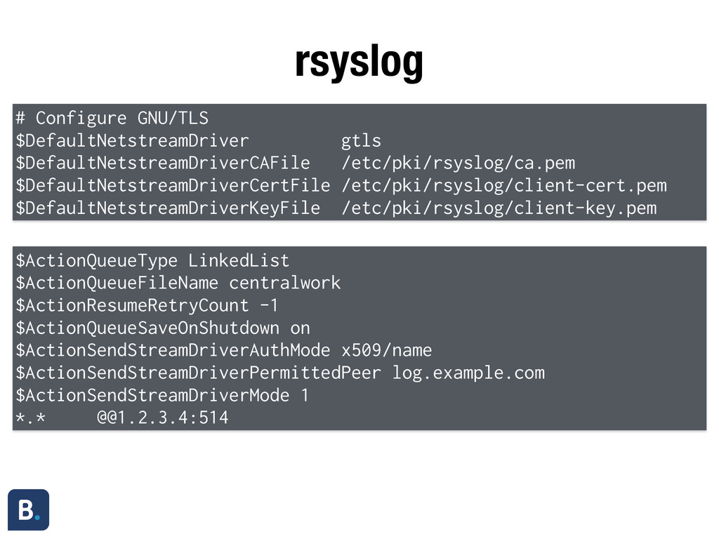 rsyslog # Configure GNU/TLS $DefaultNetstreamDr...