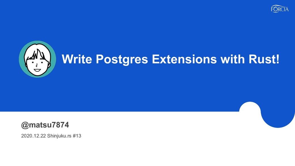 Write Postgres Extensions with Rust! @matsu787...