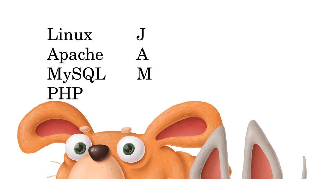 Linux Apache MySQL PHP J A M