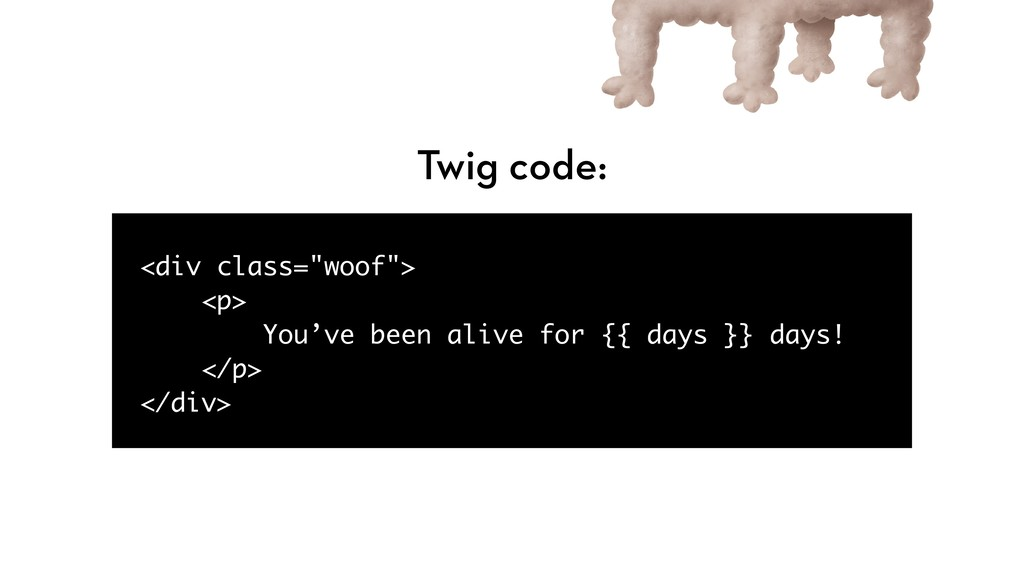 "<div class=""woof""> <p> You've been alive for {{..."