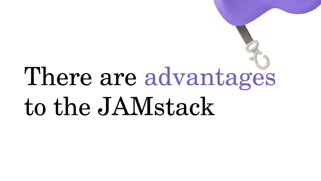 There are advantages to the JAMstack