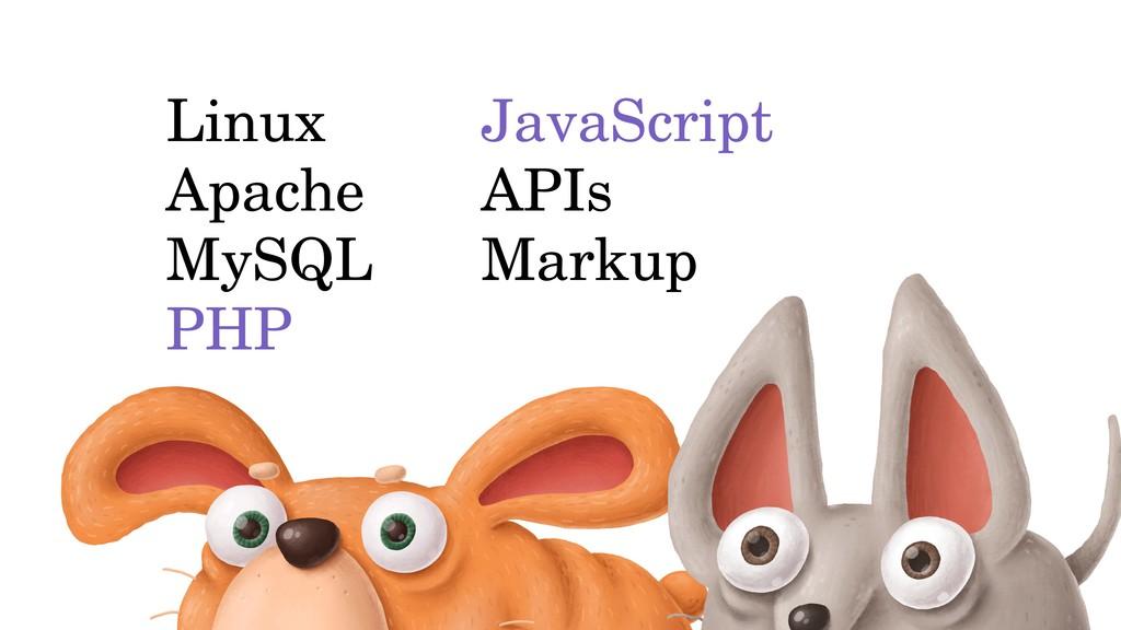 Linux Apache MySQL PHP JavaScript APIs Markup
