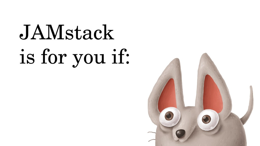 JAMstack is for you if: