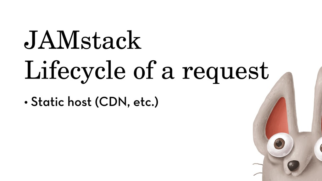 JAMstack Lifecycle of a request • Static host (...