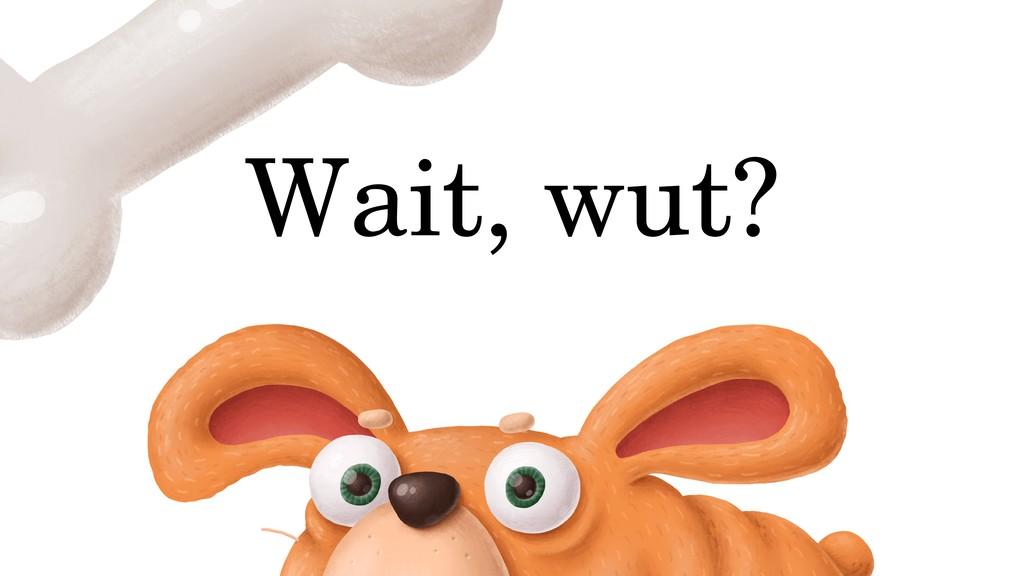 Wait, wut?