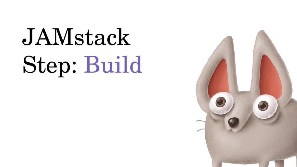 JAMstack Step: Build