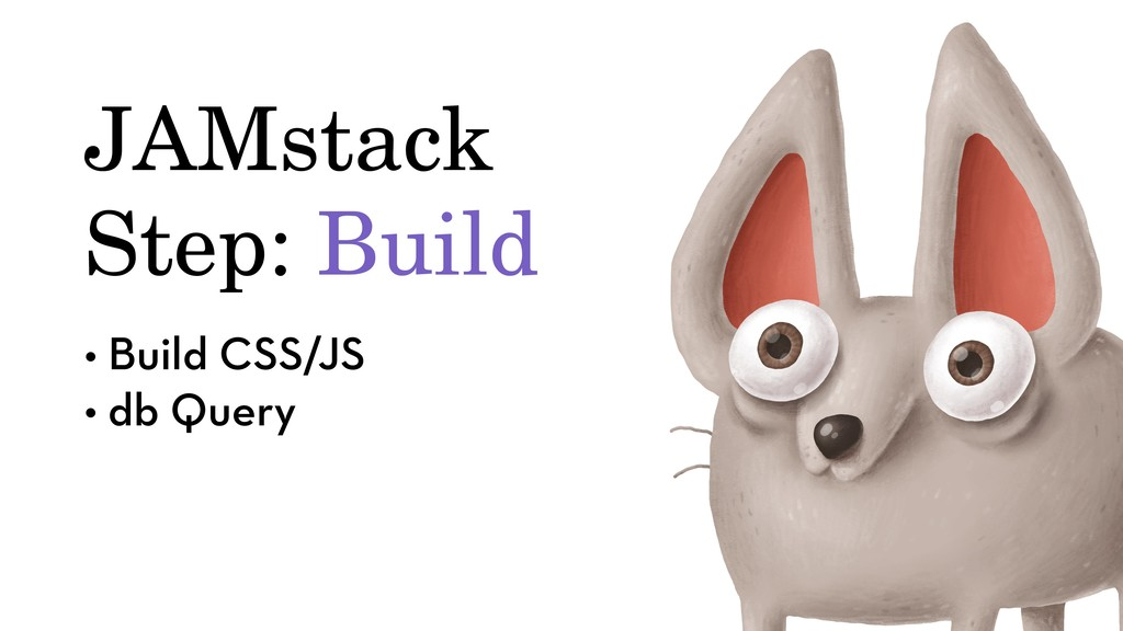 JAMstack Step: Build • Build CSS/JS • db Query