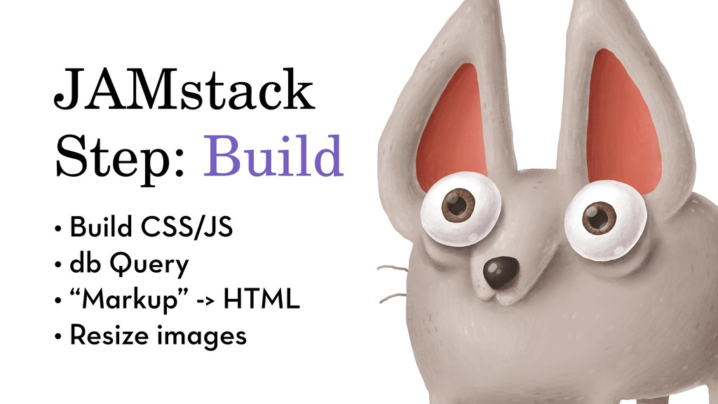 JAMstack Step: Build • Build CSS/JS • db Query ...