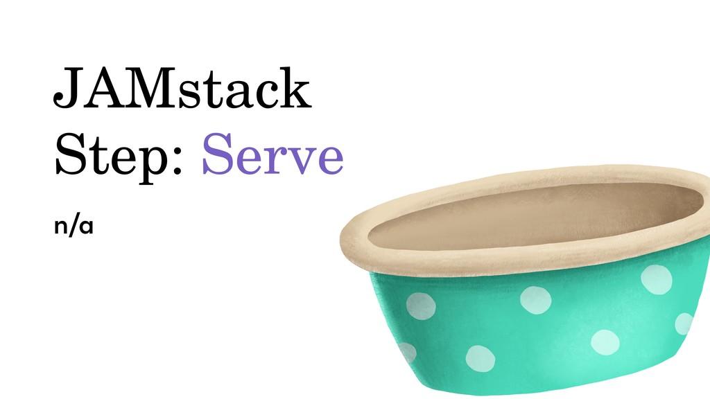 n/a JAMstack Step: Serve