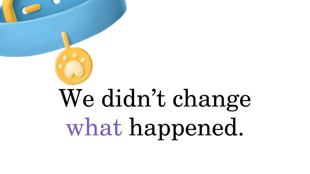 We didn't change what happened.