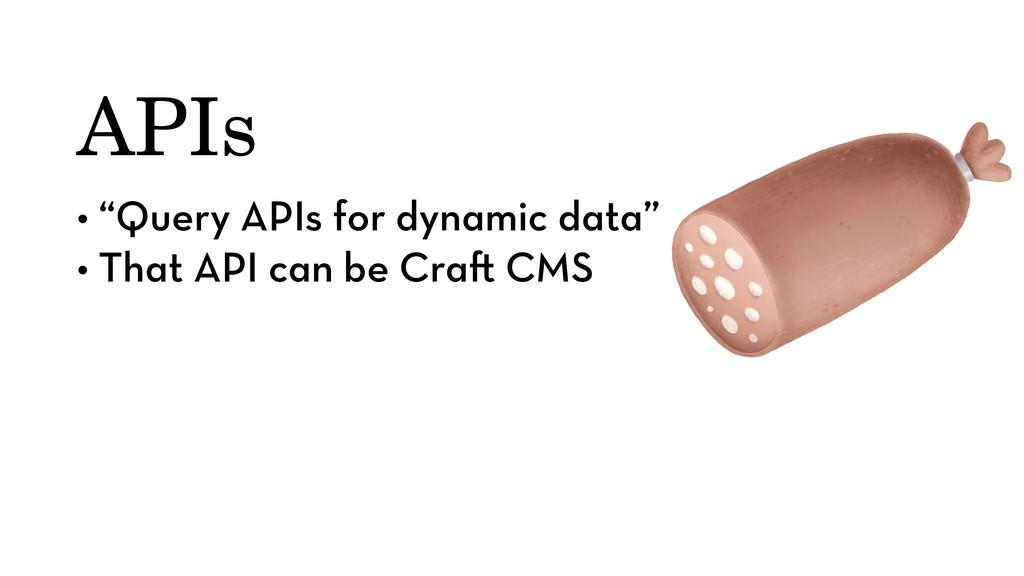"""APIs • """"Query APIs for dynamic data"""" • That API..."""