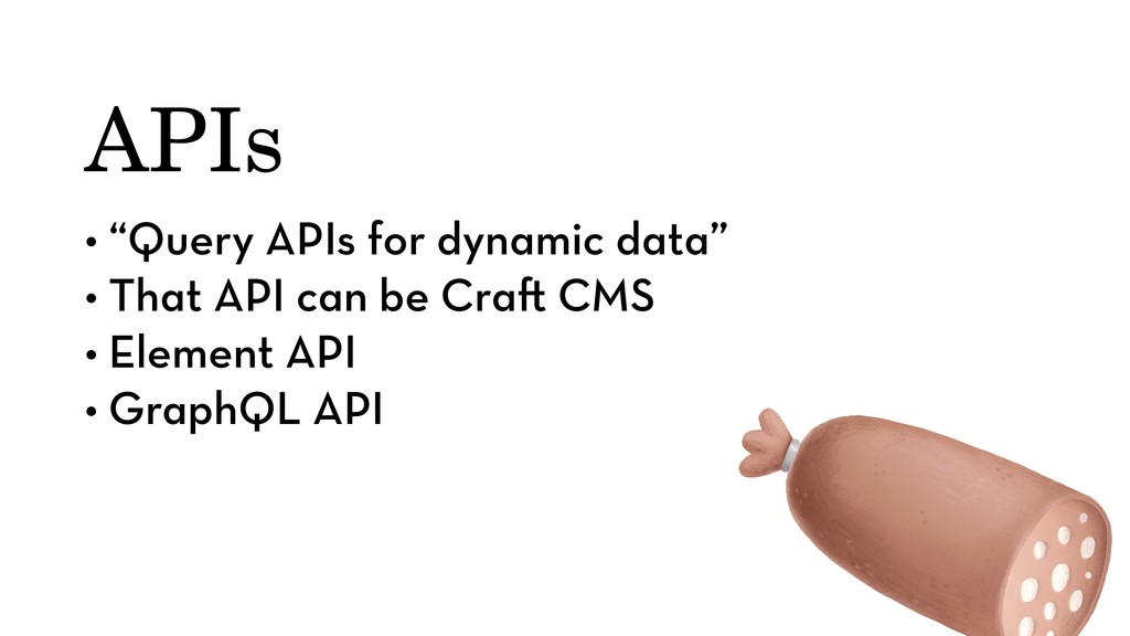 "• ""Query APIs for dynamic data"" • That API can ..."