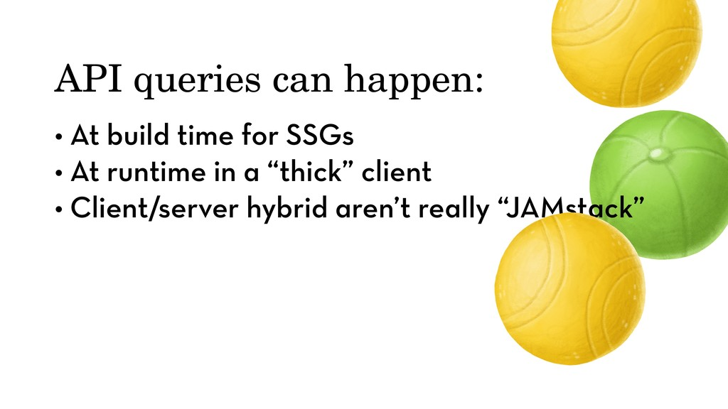 API queries can happen: • At build time for SSG...