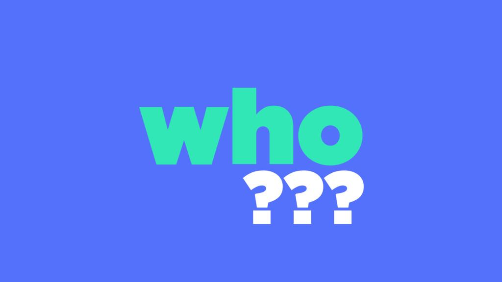 who ???