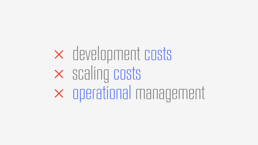 × development costs × scaling costs × operation...