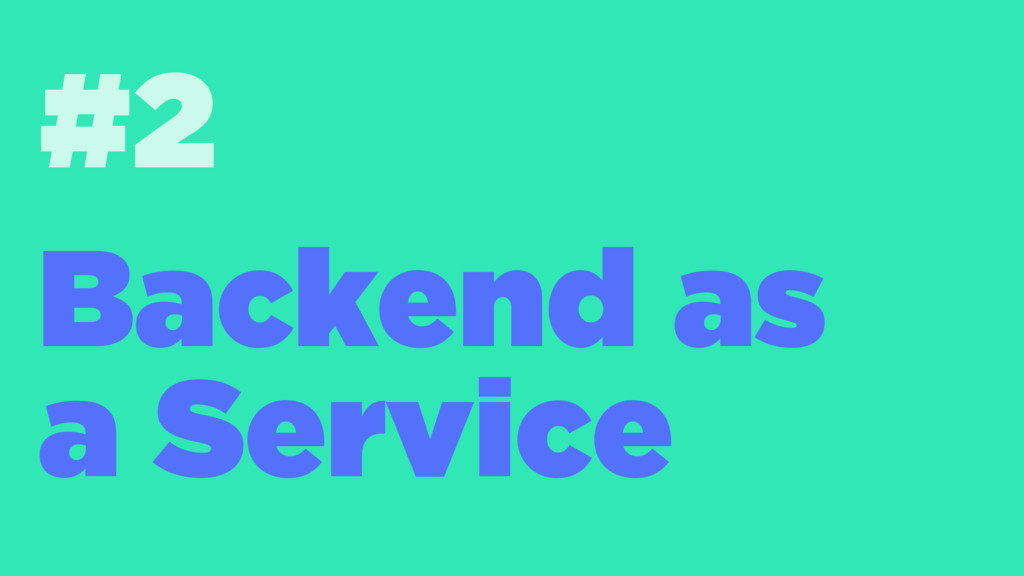 #2 Backend as a Service