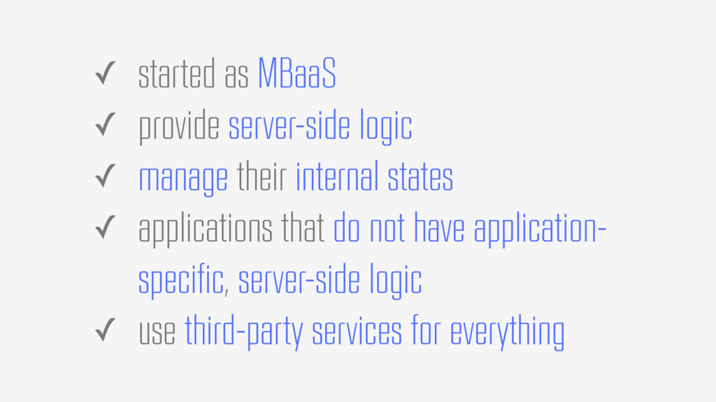 ✓ started as MBaaS ✓ provide server-side logic ...