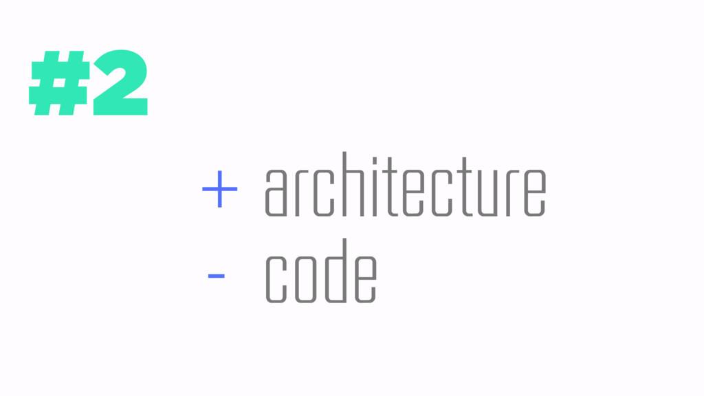 #2 + architecture - code