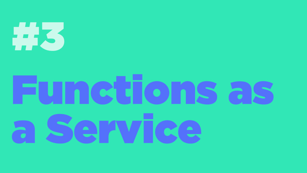#3 Functions as a Service