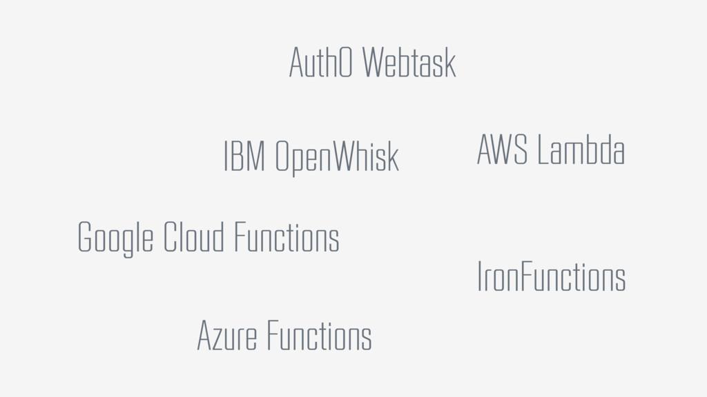 Auth0 Webtask AWS Lambda Google Cloud Functions...