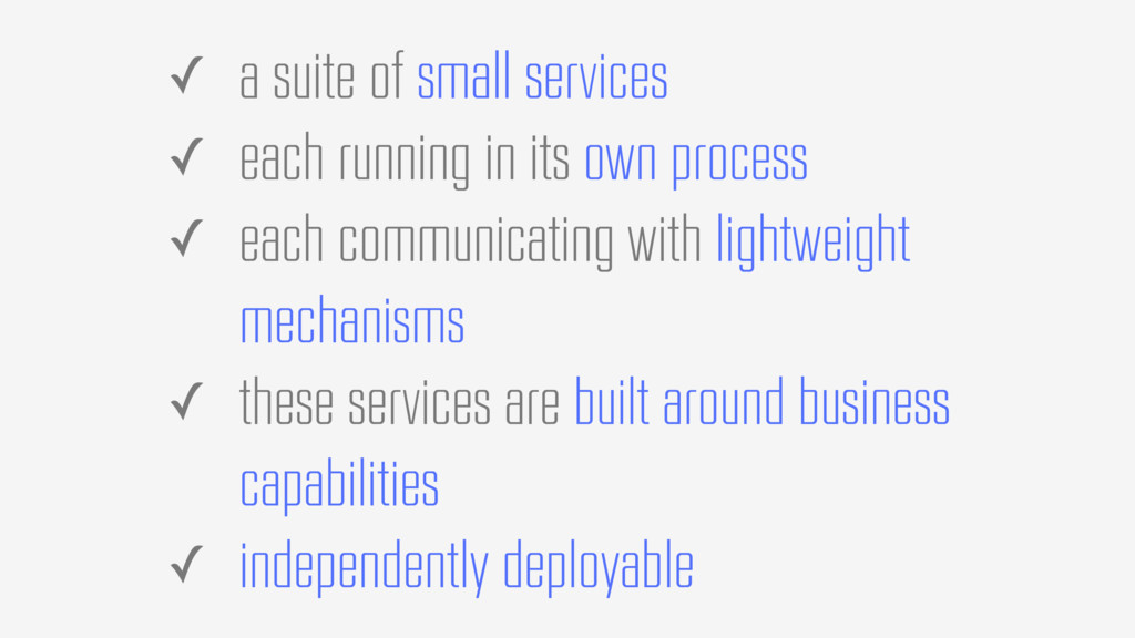 ✓ a suite of small services ✓ each running in i...